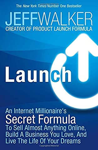 Launch: An Internet Millionaire's Secret Formula to Sell Almost Anything Online, Build a Business You Love and Live the Life of Your (Dream Life)