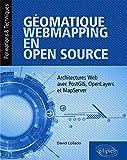 Géomatique, WebMapping, en Open Source - Architectures Web avec PostGIS, OpenLayers et MapServer...