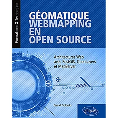 Géomatique, WebMapping, en Open Source - Architectures Web avec PostGIS, OpenLayers et MapServer