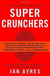 Super Crunchers: Why Thinking-By-Numbers is the New Way To Be Smart by Ian Ayres (2008-08-26)