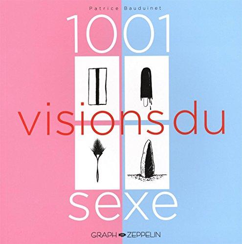 1001 visions du sexe par Patrice Bauduinet