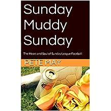 Sunday Muddy Sunday: The Heart and Soul of Sunday League Football