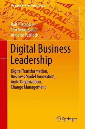 Digital Business Leadership: Digital Transformation, Business Model Innovation, Agile Organization, Change Management (Management for Professionals)