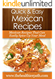 Mexican Recipes: Mexican Recipes That Can Easily Spice Up Your Meal. (Quick & Easy Recipes)