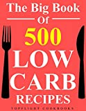 Low Carb Cookbook: 500 BEST LOW CARB RECIPES (low carb diet for beginners, lose weigh...