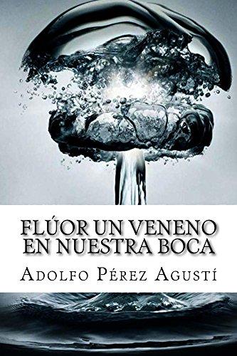 Flúor Un Veneno En Nuestra Boca por Adolfo Pérez Agustí epub