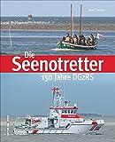 Die Seenotretter. 150 Jahre DGzRS: Das Buch zum Jubiläum der deutschen Gesellschaft zur Rettung Schiffbrüchiger, Bildband mit packenden Fotografien jüngsten Seenotkreuzer (Sutton Schifffahrt)