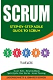 Scrum: Step-by-Step Agile Guide to Scrum (Scrum Roles, Scrum Artifacts, Sprint Cycle, User Stories, Scrum Planning)