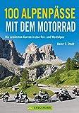 100 Alpenpässe mit dem Motorrad: Die schönsten Kurven in den Ost- und Westalpen - Heinz E. Studt