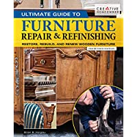 Ultimate Guide to Furniture Repair & Refinishing, 2nd Revised Edition: Restore, Rebuild, and Renew Wooden Furniture