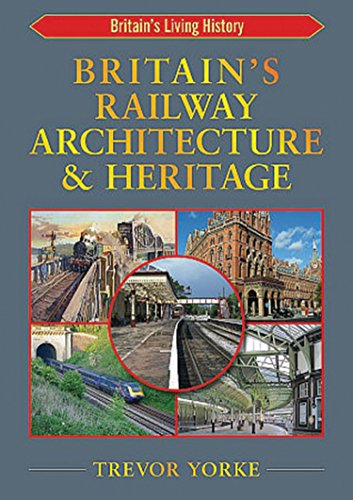 Britain's Railway Architecture & Heritage (Easy Reference Guide) (Britain's Living History)