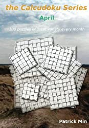 the Calcudoku Series - April: 100 puzzles of great variety every month: Volume 4