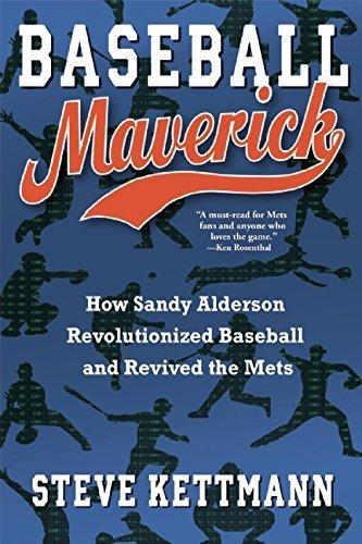 Baseball Maverick: How Sandy Alderson Revolutionized Baseball and Revived the Mets by Kettmann, Steve (2015) Hardcover