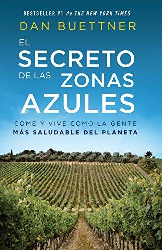 El Secreto de Las Zonas Azules: Come Y Vive Como La Gente Más Saludable del Planeta