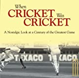 When Cricket Was Cricket: A Nostalgic Look at a Century of the Greatest Game by Adam Powley (2011-08-01)