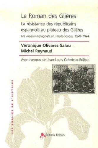 Le Roman des Glières : La résistance des républicains espagnols au plateau des Glières - Les maquis espagnols en Haute-Savoie, 1941-1944