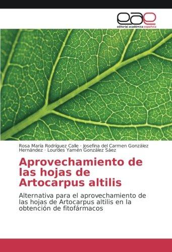 Aprovechamiento de las hojas de Artocarpus altilis: Alternativa para el aprovechamiento de las hojas de Artocarpus altilis en la obtención de fitofármacos