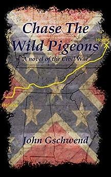 Chase The Wild Pigeons: A novel of the Civil War (English Edition) par [Gschwend  Jr., John J.]