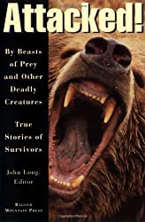 Attacked!: By Beasts of Prey and Other Deadly Creatures, True Stories of Survivors by John Long (1997-10-01)