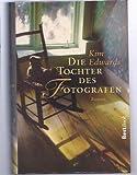 Die Tochter des Fotografen : Roman. Kim Edwards. Aus dem Amerikan. von Silke Haupt und Eric Pütz, Best book
