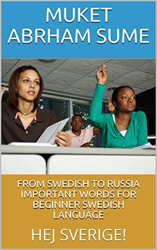 FROM SWEDISH TO RUSSIA   IMPORTANT WORDS FOR BEGINNER SWEDISH LANGUAGE: HEJ SVERIGE! (English Edition)