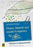 Fitness, Motorik und soziale Kompetenz für ALLE: Inklusion im Sportunterricht (Inklusion in der Praxis)