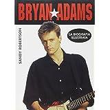 Bryan Adams. La biografia illustrata
