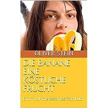 Die Banane - Eine köstliche Frucht: Ein frivol-interessantes Sachbuch (German Edition)