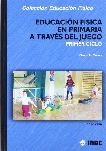 Educación Física en Primaria a través del juego. Primer ciclo (Educación Física... Programación y diseño curricular en Primaria) - 9788497291989 por Grupo LA TARUSA
