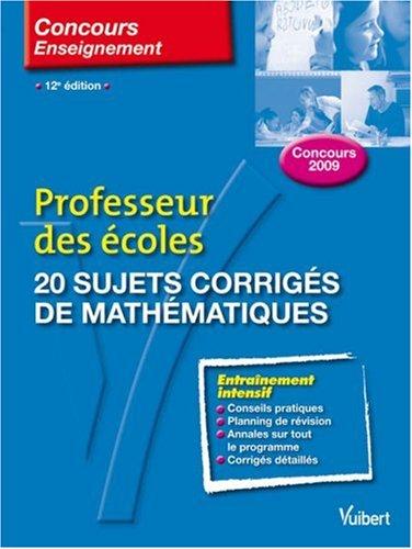20 sujets corrigés de mathématiques : Professeur des écoles