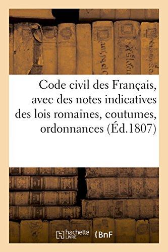 Code civil des Français, avec des notes indicatives des lois romaines, coutumes, ordonnances: qui ont rapport à chaque article