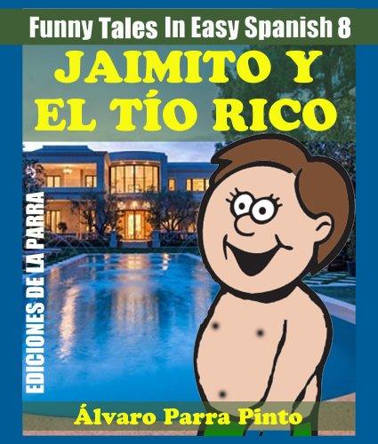 Funny Tales In Easy Spanish 8: Jaimito y el Tío Rico (Spanish for Beginners Series) por Álvaro Parra Pinto