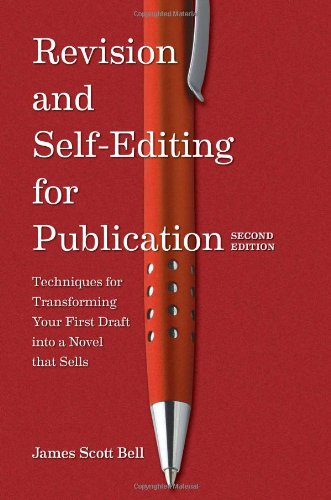 Revision and Self Editing for Publication, 2nd Edition: Techniques for Transforming Your First Draft into a Novel that Sells