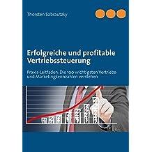 Erfolgreiche und profitable Vertriebssteuerung: Praxis-Leitfaden: Die 100 wichtigsten Vertriebs- und Marketingkennzahlen verstehen