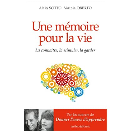 Une mémoire pour la vie: La connaitre, la stimuler, la garder