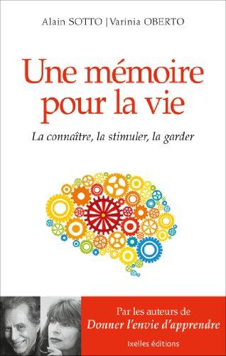 Une mémoire pour la vie : La connaitre, la stimuler, la garder