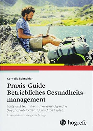 Praxis-Guide Betriebliches Gesundheitsmanagement: Tools und Techniken für eine erfolgreiche Gesundheitsförderung am Arbeitsplatz