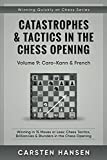 Catastrophes & Tactics in the Chess Opening - Volume 9: Caro-Kann & French: Winning in 15 Moves or Less: Chess Tactics,