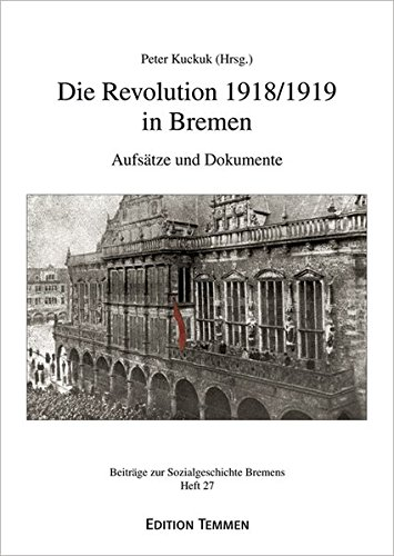 Die Revolution 1918/1919 in Bremen. Aufsätze und Dokumente