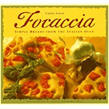 Focaccia: Simple Breads from the Italian Oven by Carol Field (1-Dec-1994) Paperback