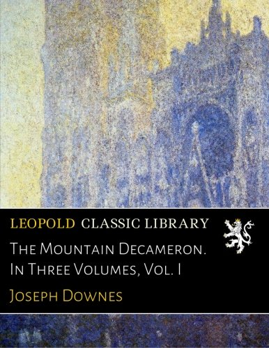 The Mountain Decameron. In Three Volumes, Vol. I por Joseph Downes