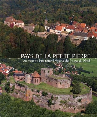 Pays de La Petite Pierre : Au coeur du Parc naturel régional des Vosges du Nord par Gilbert Poinsot