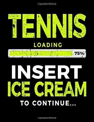 Tennis Loading 75% Insert Ice Cream To Continue: Tennis Sketch Book por Dartan Creations