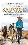 Sur la piste sauvage : Plus de 5000 kilomètres à travers le bush australien par  Aliénor Le Gouvello