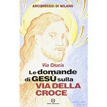 Le domande di Gesù sulla via della croce. Via crucis