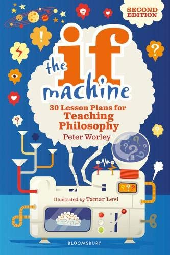 The If Machine, 2nd edition: 30 Lesson Plans for Teaching Philosophy