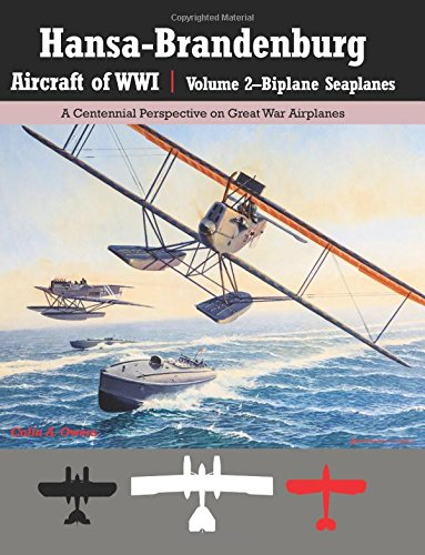 Hansa-Brandenburg Aircraft of WWI|Volume 2?Biplane Seaplanes: A Centennial Perspective on Great War Airplanes (Great War Aviation)