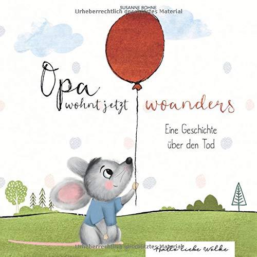 Opa wohnt jetzt woanders: Eine Geschichte für Kinder über den Tod und die Trauer: Für Kinder ab 4 Jahren
