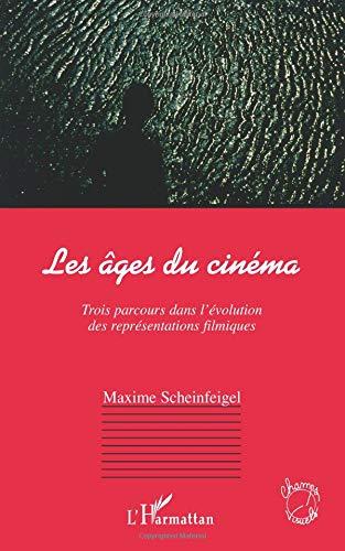 Les âges du cinéma. Trois parcours dans l'évolution des représentations filmiques par Maxime Scheinfeigel