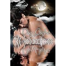 Die Liebe der Wasserfrau: Eine rätselhaft-romantische Kurzgeschichte